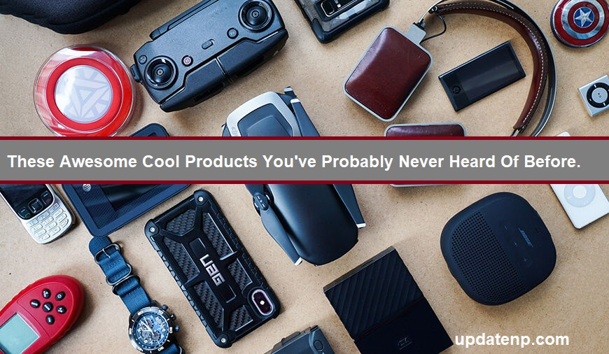 These Awesome Cool Products You've Probably Never Heard Of Before.
